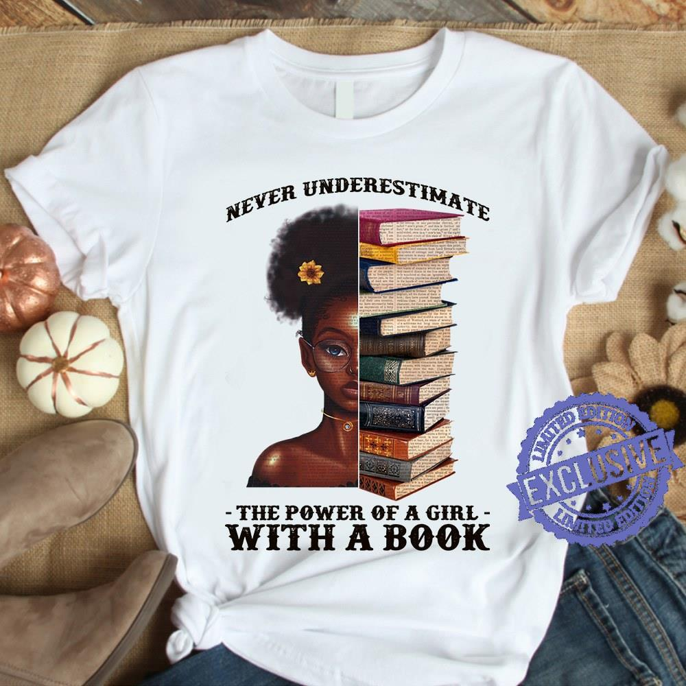 Black Girl Never underestimate the power of a girl with a book shirt