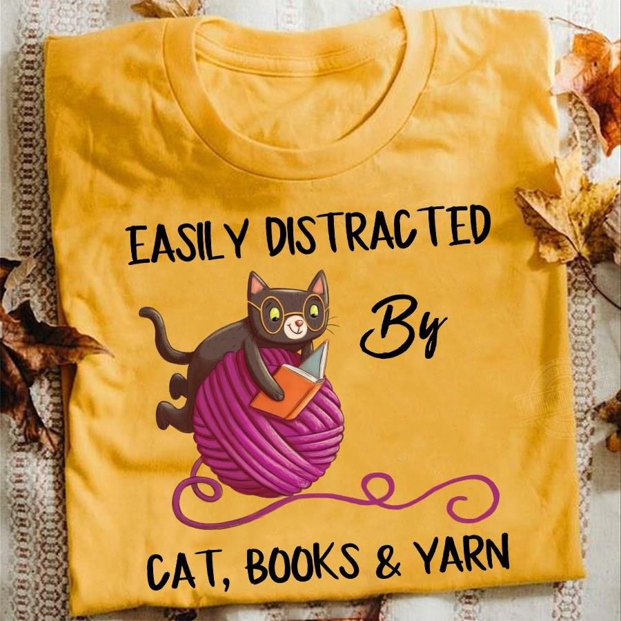 Easily distracted by cat books and yarn Shirt