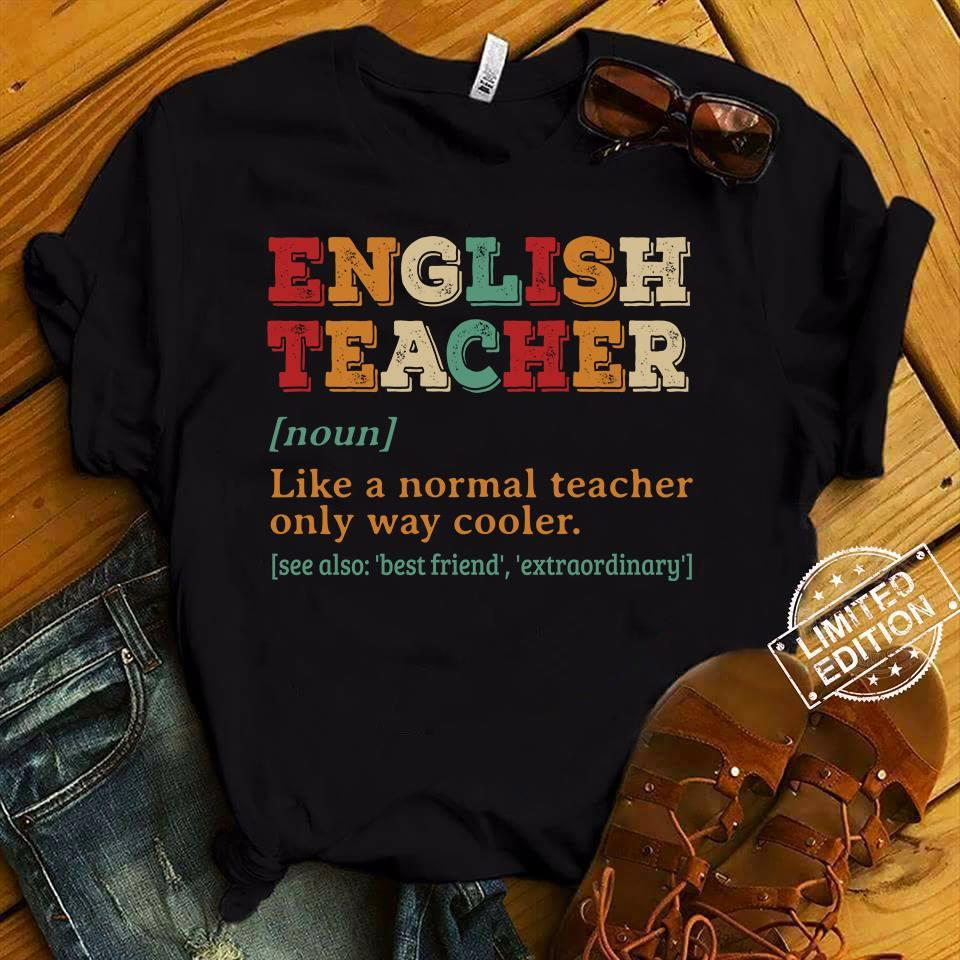 English teacher like a normal teacher only way cooler Shirt