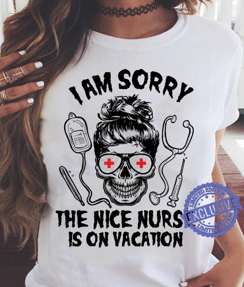 I am sorry the nice nurse is in vacation shirt