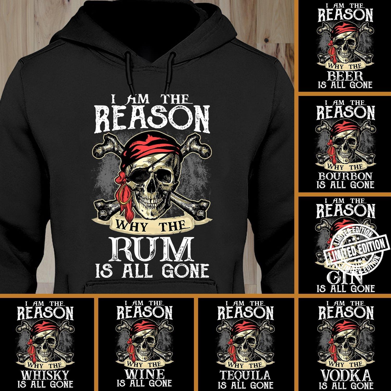 I am the reason why the rum is all gone shirt