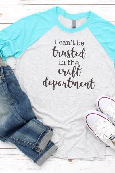 I can't be in the craft department shirt