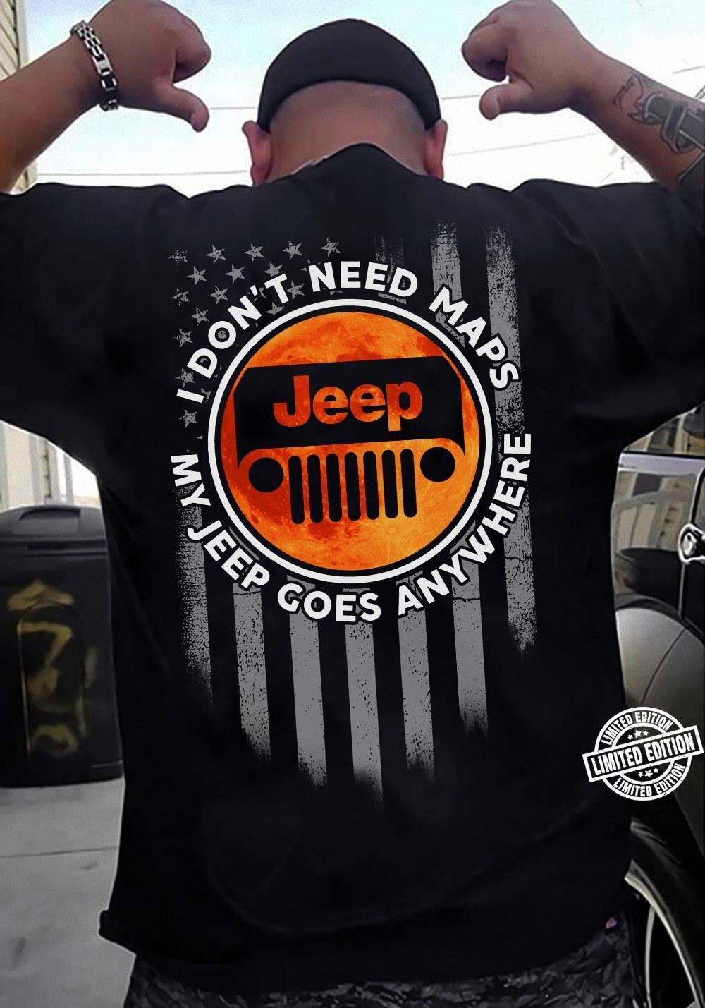 I don't need maps my jeep goes anywhere shirt