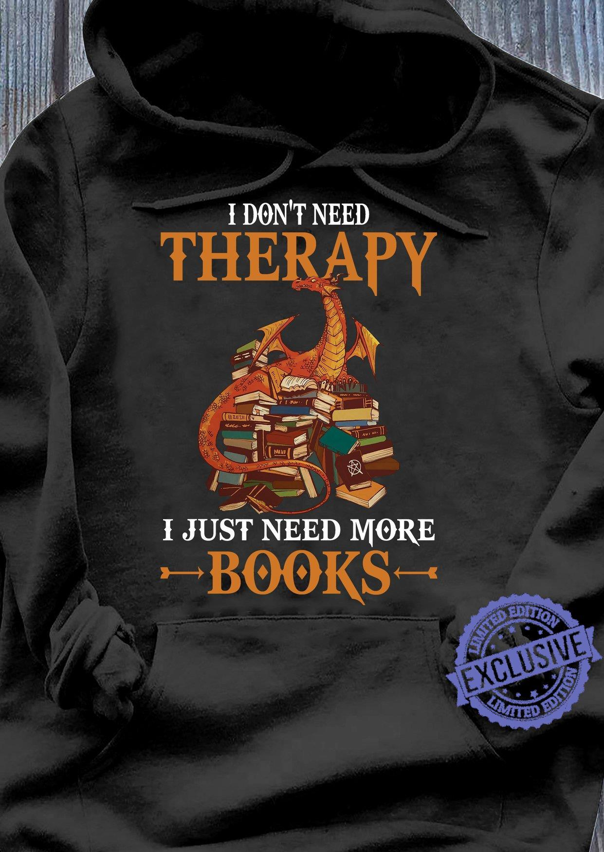 I don't need therapy i just need more books shirt