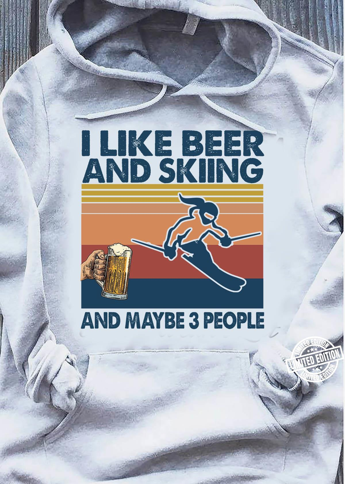 I like beer and skiing and maybe 3 people shirt
