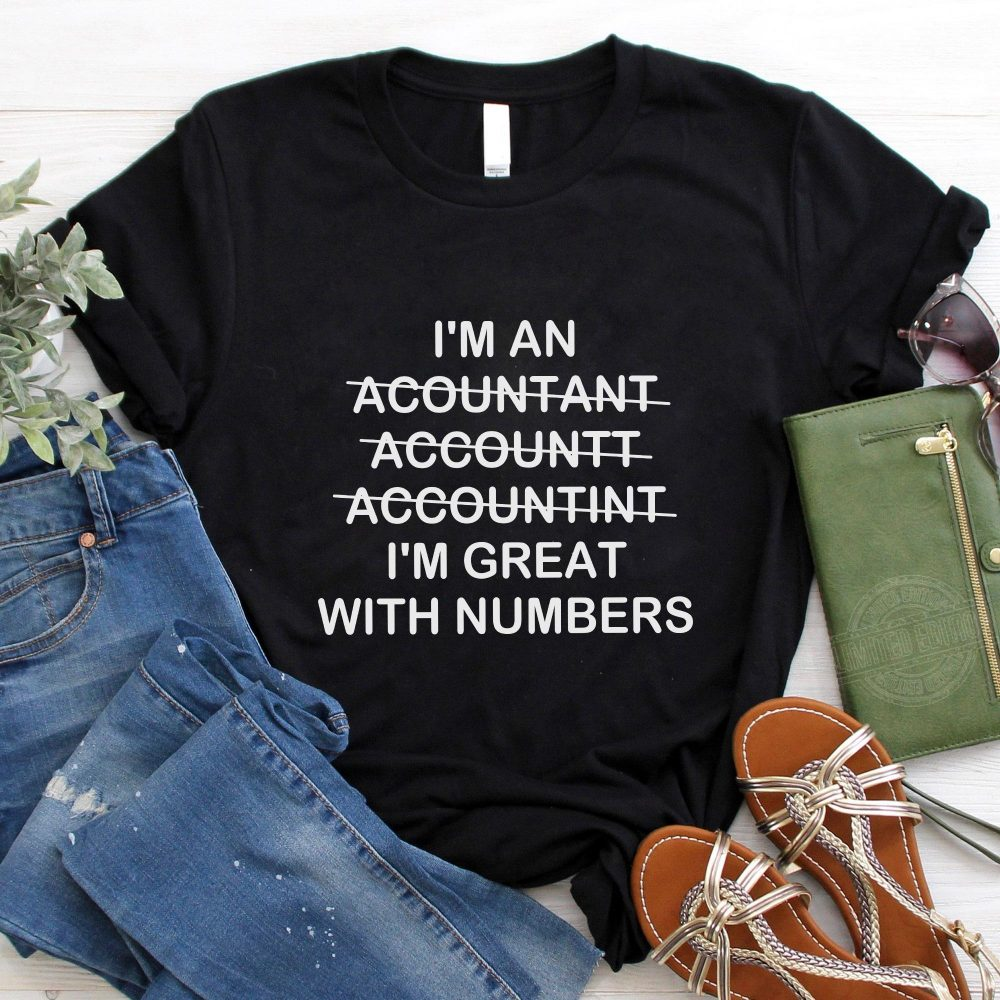 I'm an acountant accountint I'm great with numbers Shirt