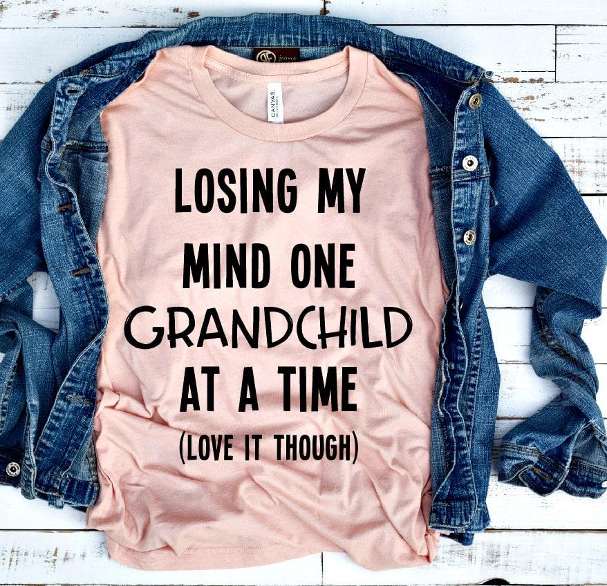 Lossing my mind one grandchild at a time love it though Shirt