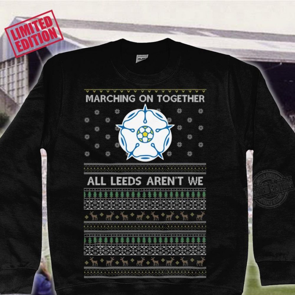 Marching on together all leeds aren't we ugly Shirt
