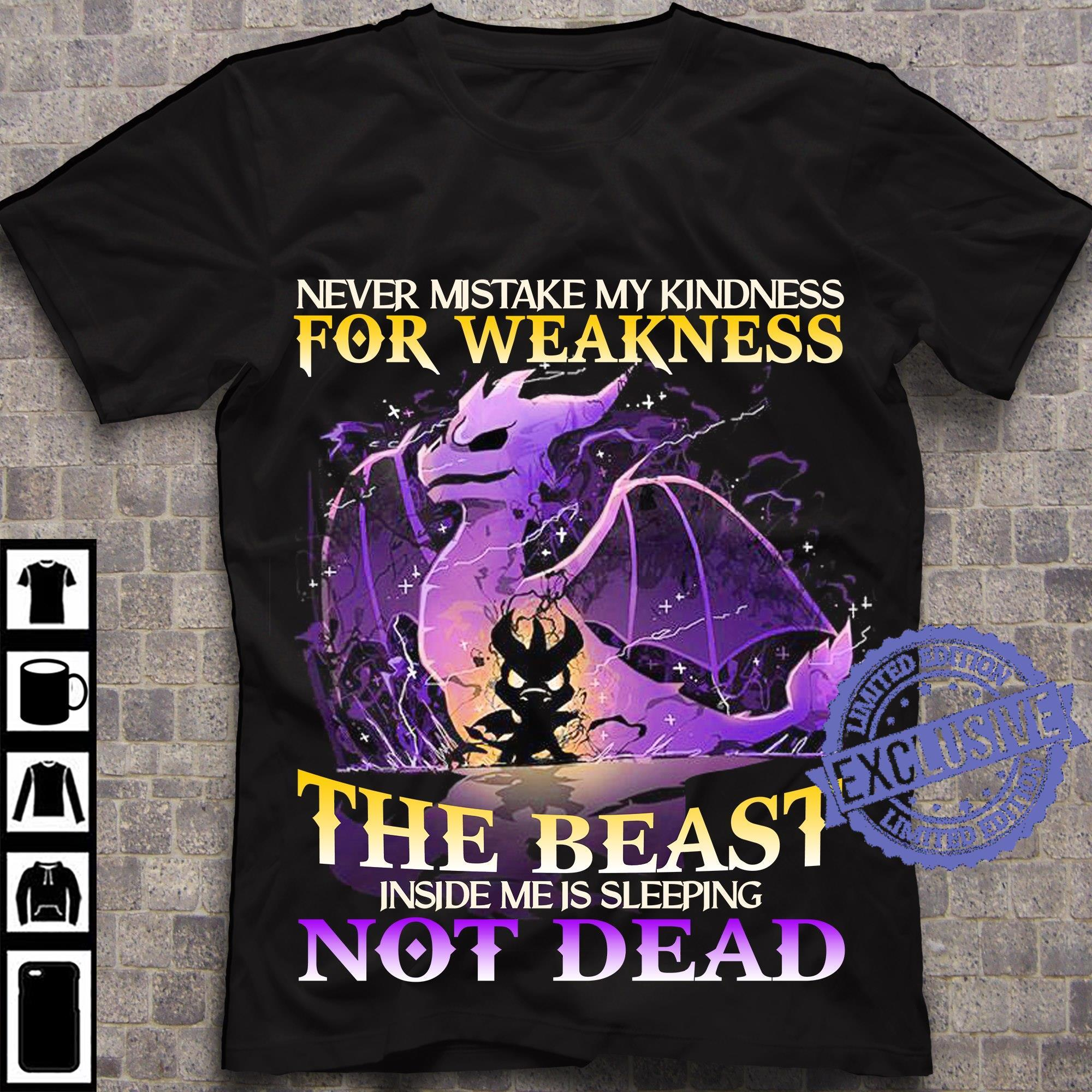 Never mistake my kindness for weakness the beast inside me is sleeping not dead shirt