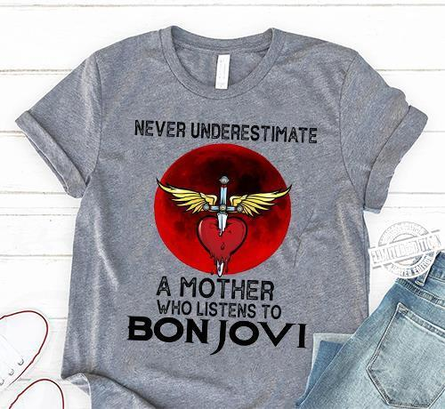 Never underestimate a mother whi listen to bonjovi shirt