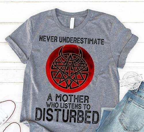 Never underestimate a mother who listens to disturbed shirt