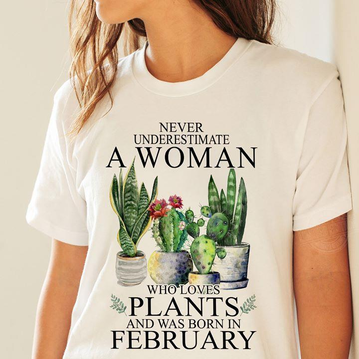 Never underestimate a woman who loves plant and was born in february Shirt
