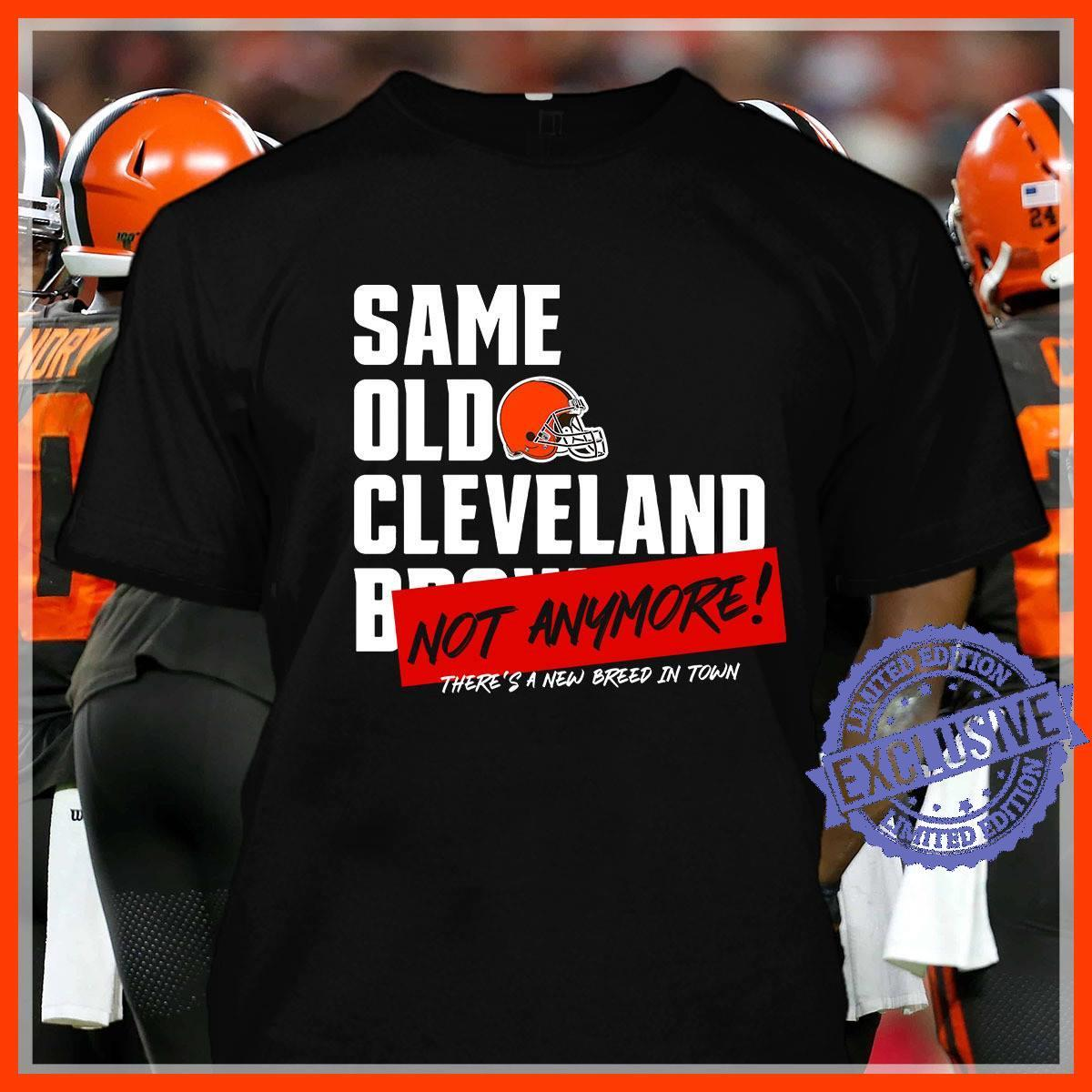 Same old cleveland not anymore there's new breed in town shirt