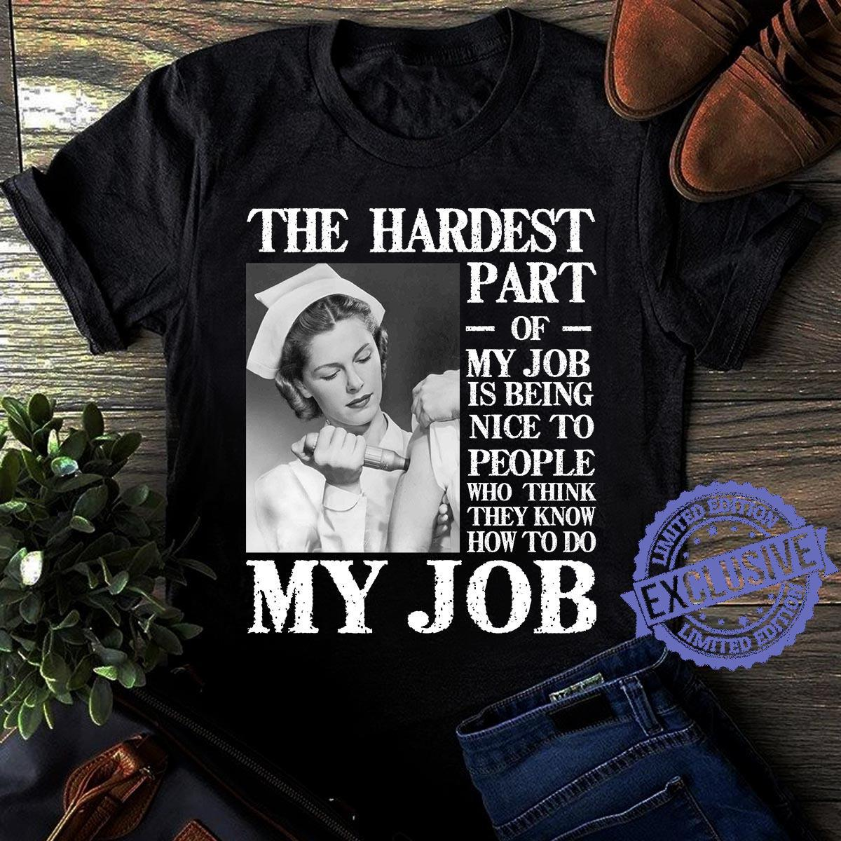 The hardest part of my job is being nice to people who think they know how to do my job shirt
