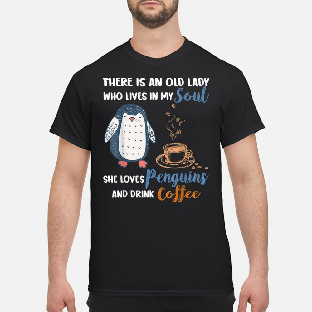 There is an old lady who lives in my soul she loves penguins and drink coffee shirt