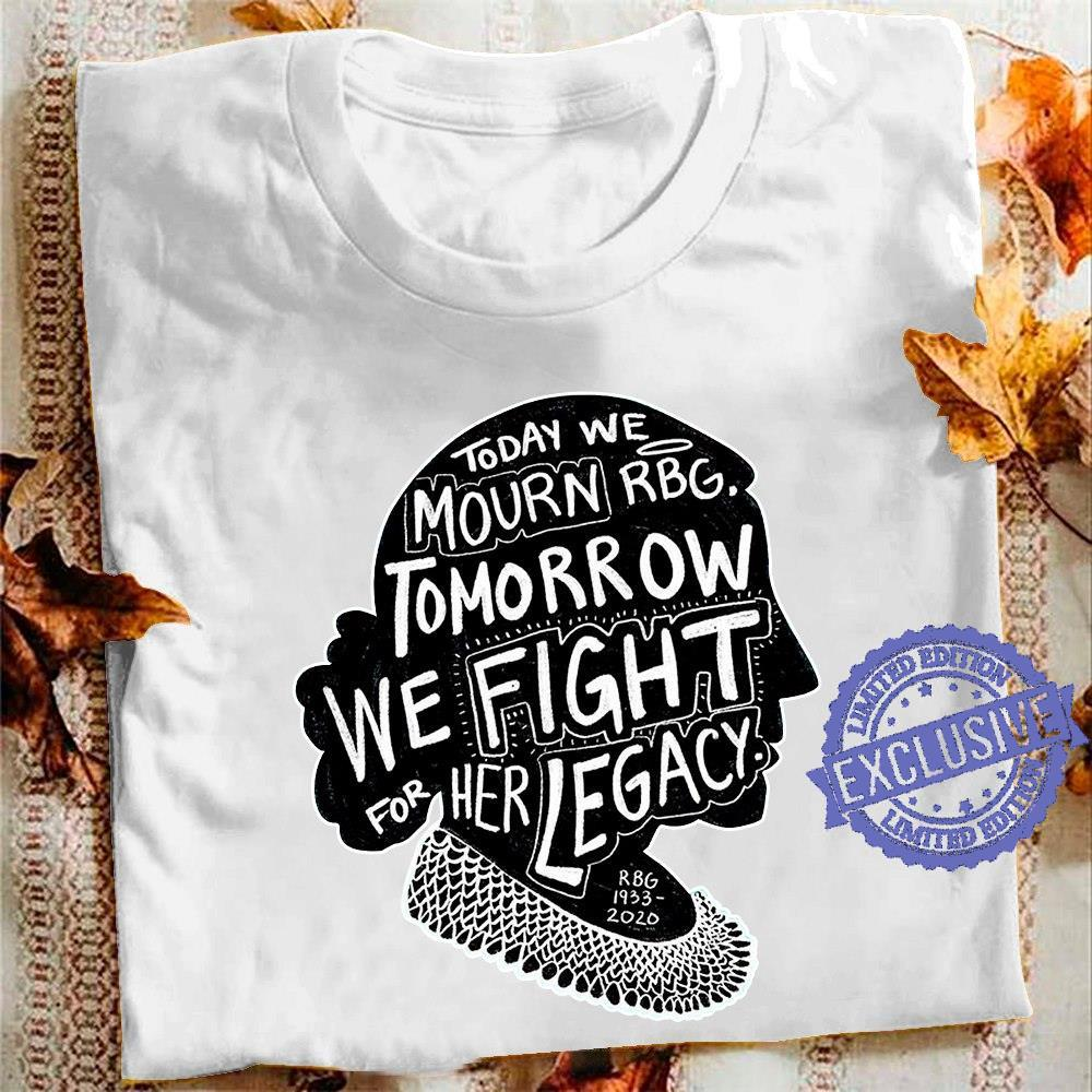 Today we mourn rbg tomorrow we fight for her legacy rbg 1933 2020 shirt