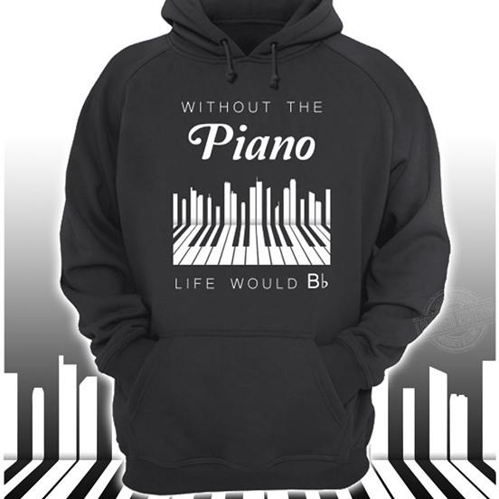 Without the piano life would Bb Shirt